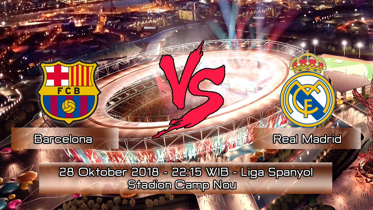 Prediksi Skor Pertandingan Barcelona vs Real Madrid 28 Oktober 2018