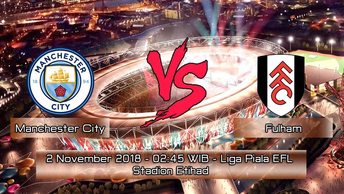 Prediksi Skor Pertandingan Manchester City vs Fulham 2 November 2018