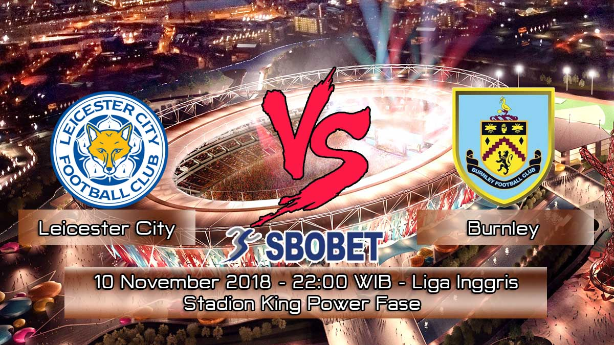 Prediksi Skor Pertandingan Leicester City vs Burnley 10 November 2018