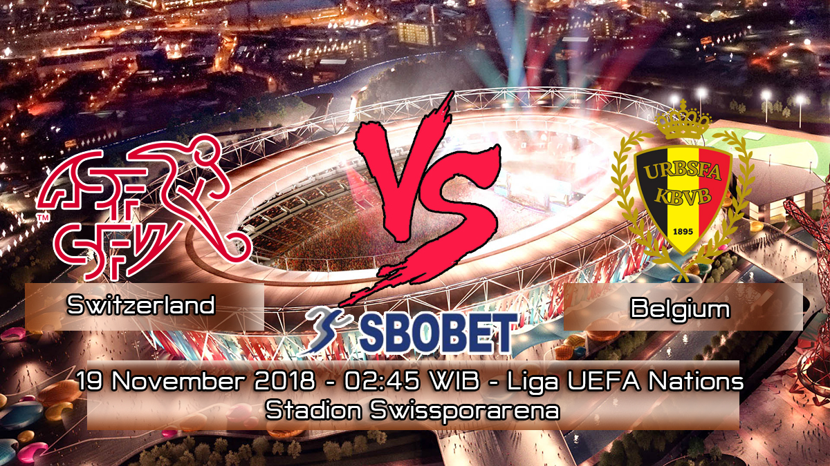 Prediksi Skor Pertandingan Switzerland vs Belgium 19 November 2018